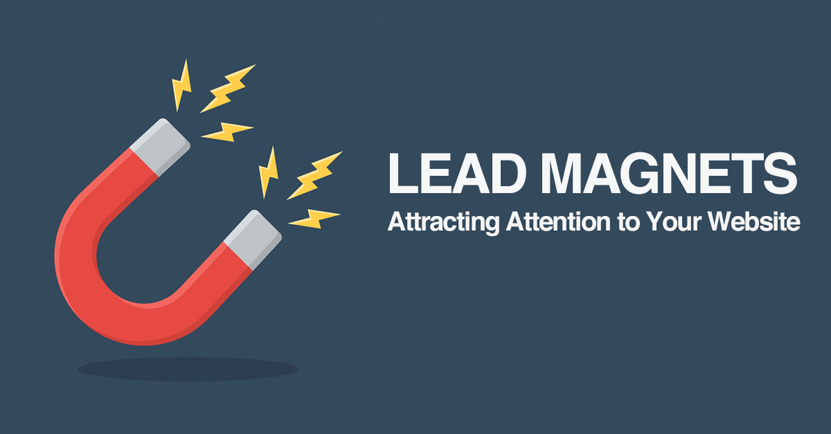 Lead Magnets: Attracting Attention to Your Website